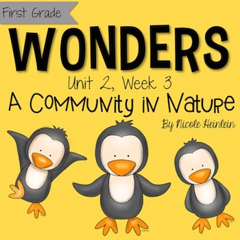 First Grade Reading Wonders - Unit 2, Week 3: A Community in Nature