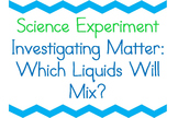 Science Experiment: Which Liquids Will Mix? (Investigating Matter) Grades K-2