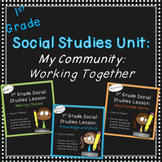 First Grade Social Studies-Unit 2 Bundle  (My Community-Working Together)