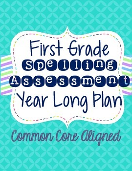 First Grade Spelling Assessment Year Long Plan: Common Core Aligned