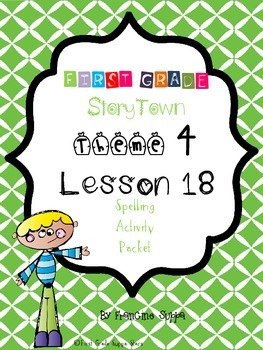 First Grade StoryTown Theme 3 Lesson 18 Spelling Activity Packet