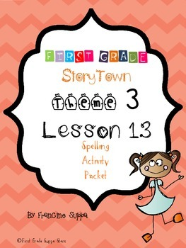 First Grade StoryTown Theme 3 Lesson 13 Spelling Activity Packet