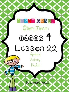 First Grade StoryTown Theme 4 Lesson 22 Spelling Activity Packet
