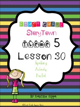 First Grade StoryTown Theme 5 Lesson 30 Spelling Activity Packet