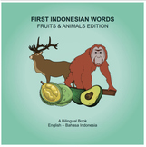 First Indonesian Words (Fruits & Animals Edition)