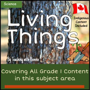 """Living Things: Science  Grade 1 """"Just Right"""" Reading New BC Curriculum"""