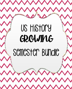 US History - GROWING Semester Bundle