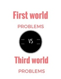 First world problems vs. Third World Problems