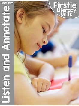 FirstieLiteracy™ First Grade Literacy Unit Two: Listen and Annotate