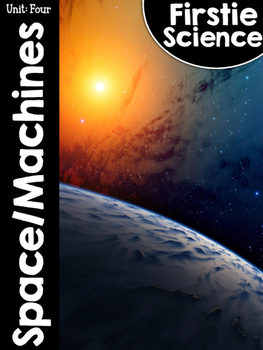 FirstieScience Unit Four: Space/Machines