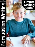 FirstieWriting: Unit Four Persuasive Writing
