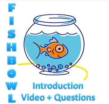Fish Bowl Discussions: Intro Worksheet and Video