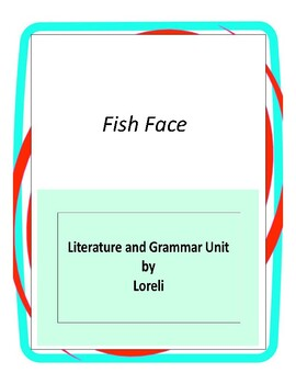 Fish Face Novel Unit with Literary and Grammar Activities