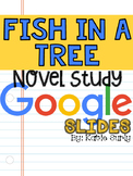 Fish in a Tree Novel Study- GOOGLE SLIDES EDITION