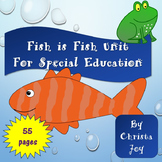 Fish is Fish Unit for Special Education