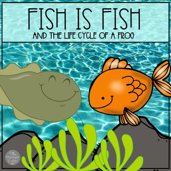 Fish is Fish and The Life Cycle of a Frog