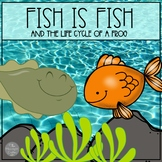 Fish is Fish Book Companion and Life Cycle of a Frog