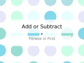 Fitness in First: Addition or Subtraction