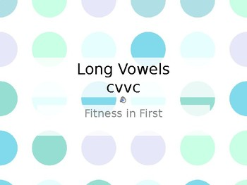 Fitness in First: Long Vowel CVVC