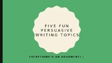 Five Fun Persuasive Writing Prompts