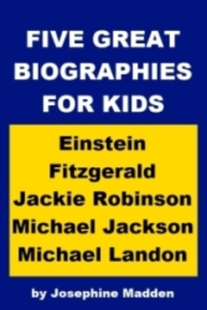 Five Great Biographies for Kids - Einstein, Fitzgerald, Jackie Robinson, etc.