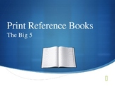 Five Main Reference Books Overview PowerPoint:  Print Reference Review
