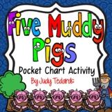 Five Muddy Pigs (Pocket Chart Poem)