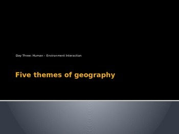 Five Themes of Geography Human Environment Interaction