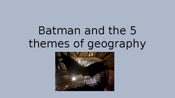 Five Themes of Geography and Batman Review!