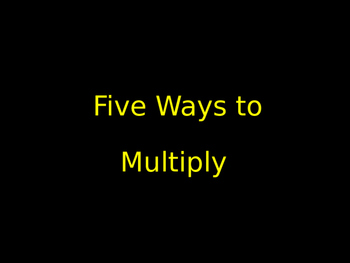 Five Ways to Multiply