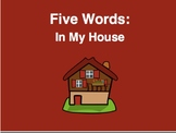 Five Words: In My House (Powerpoint)