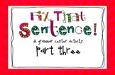 Fix That Sentence Pt.3: A Grammar Center Activity