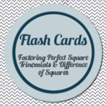 Flash Cards: Factoring Perfect Square Trinomials and Difference of Squares