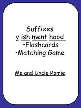 Flashcards Suffixes y, hood, ment, ish  Me and Uncle Romie