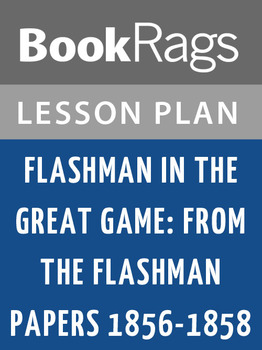 Flashman in the Great Game: From the Flashman Papers 1856-1858 Lesson Plans