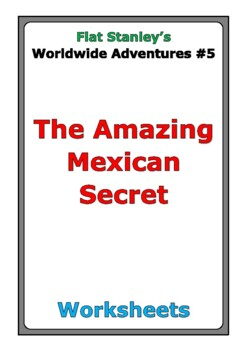 """Flat Stanley """"The Amazing Mexican Secret"""" worksheets"""