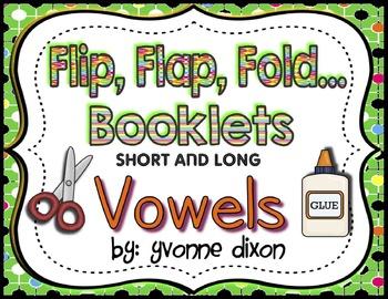 Flip, Flap, Fold...Booklets Short and Long Vowels