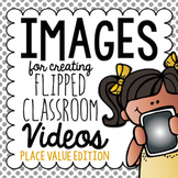 Place Value Flipped Classroom Images {for Creating Your Own Math Videos}