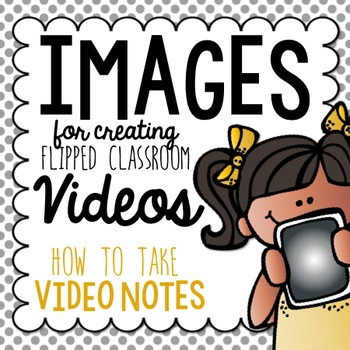 Flipped Classroom Video Images {How to Take Notes}