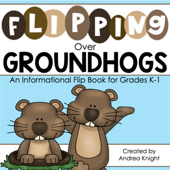 Flipping Over Groundhogs!  {An Informational Flip Book for Grades K-1}