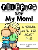 Mother's Day Activity for Grades K-2 (Flipping Over My Mom!)