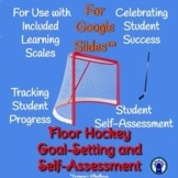Floor Hockey Unit Goal-Setting and Self-Assessment Rubric