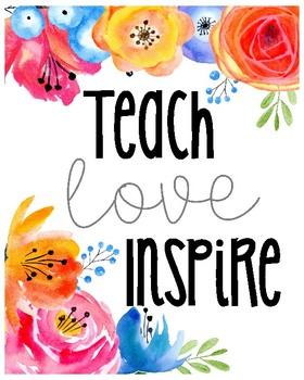 "Floral Watercolor ""Teach Love Inspire"" Free Printable"