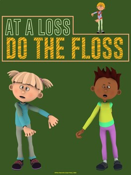 Floss Dance Fun Poster: AT A LOSS… DO THE FLOSS!