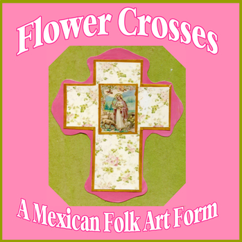 Flower Crosses - A Mexican Folk Art Form