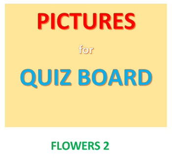 Flowers 2 for the Quiz Board