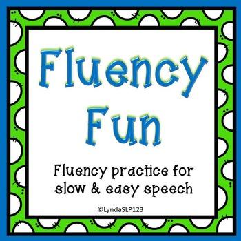 Fluency Fun  (targeting slow & easy speech)