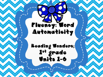 Fluency Word Automaticity for Reading Wonders 1st grade {Units 1-6}