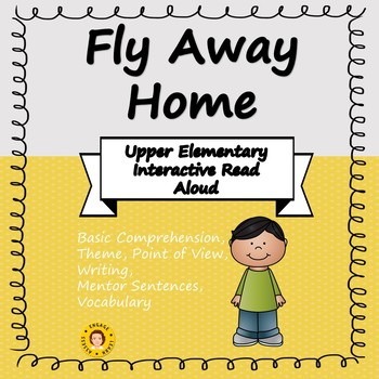 Fly Away Home ~ Interactive Read Aloud for Upper Elementary