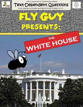 Fly Guy Presents: The White House - Text-Dependent Questions and More!